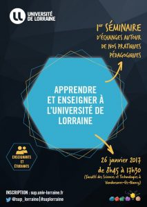 Apprendre et enseigner à l'Université de Lorraine: 1er Séminaire d'échanges autour de nos pratiques pédagogiques